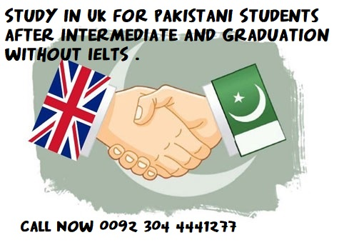 Study in UK for Pakistani Students after Intermediate and Graduation without IELTS .